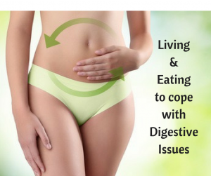Living & Eating to cope with Digestive Issues