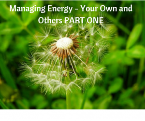 Managing Energy - Your Own and Others PART ONE