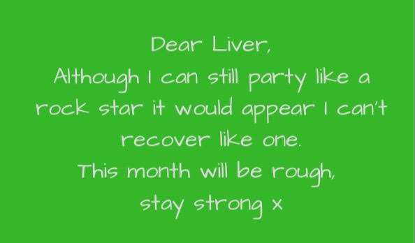 Dear Liver,this month will be rough, forgive me x